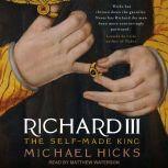 Richard III The Self-Made King, Michael Hicks