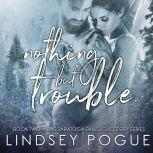 Nothing But Trouble An Small-Town, Blue-Collar Holiday Romance, Lindsey Pogue