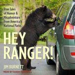 Hey Ranger! True Tales of Humor and Misadventure from America's National Parks, Jim Burnett