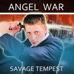 Angel War (Angel Invaders: Book 1), Savage Tempest