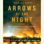 Arrows of the Night Ahmad Chalabi and the Selling of the Iraq War, Richard Bonin