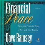 Financial Peace Restoring Financial Hope to You and Your Family, Dave Ramsey