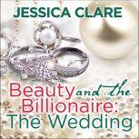 Beauty and the Billionaire The Wedding, Jessica Clare