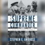 The Supreme Commander The War Years of Dwight D. Eisenhower, Stephen E. Ambrose