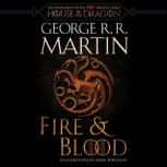 Fire & Blood 300 Years Before A Game of Thrones (A Targaryen History), George R. R. Martin