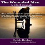 The Wounded Man A Silent Struggle, Dedric Hubbard