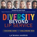 Diversity Beyond Lip Service A Coaching Guide for Challenging Bias, La'Wana Harris
