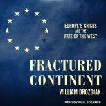 Fractured Continent Europe's Crises and the Fate of the West, William Drozdiak