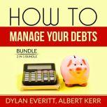 How to Manage Your Debts Bundle: 2 in 1 Bundle, How to Borrow, Debt Secrets, Dylan Everitt