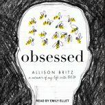 Obsessed A Memoir of My Life with OCD, Allison Britz