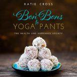 Bon Bons to Yoga Pants, Katie Cross