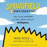 Springfield Confidential Jokes, Secrets, and Outright Lies from a Lifetime Writing for The Simpsons, Mike Reiss
