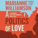 A Politics of Love A Handbook for a New American Revolution, Marianne Williamson