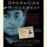 Operation Mincemeat How a Dead Man and a Bizarre Plan Fooled the Nazis and Assured an Allied Victory, Ben Macintyre