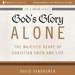 God's Glory Alone: Audio Lectures The Majestic Heart of Christian Faith and Life, David VanDrunen