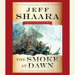 The Smoke at Dawn A Novel of the Civil War, Jeff Shaara