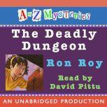 A to Z Mysteries: The Deadly Dungeon, Ron Roy
