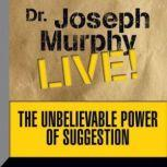 The Unbelievable Power of Suggestion Dr. Joseph Murphy LIVE!, Joseph Murphy