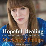 Hopeful Healing Essays on Managing Recovery and Surviving Addiction, Mackenzie Phillips