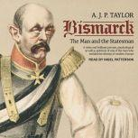 Bismarck The Man and the Statesman, A.J.P. Taylor