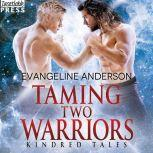 Taming Two Warriors A Kindred Tales PLUS Length Novel, Evangeline Anderson