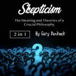 Skepticism The Meaning and Theories of a Crucial Philosophy, Gary Dankock