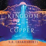 The Kingdom of Copper A Novel, S. A. Chakraborty
