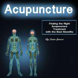 Acupuncture Finding the Right Acupuncture Treatment with the Best Benefits, Quinn Spencer