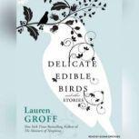 Delicate Edible Birds and Other Stories, Lauren Groff
