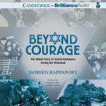 Beyond Courage The Untold Story of Jewish Resistance During the Holocaust, Doreen Rappaport