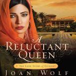 A Reluctant Queen The Love Story of Esther, Joan Wolf