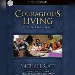 Courageous Living Dare To Take A Stand, Michael C. Catt
