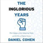 The Inglorious Years The Collapse of the Industrial Order and the Rise of Digital Society, Daniel Cohen