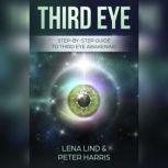 Third Eye Step-by-Step Guide To Third Eye Awakening, Lena Lind, Peter Harris