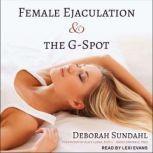 Female Ejaculation and the G-Spot, Deborah Sundahl