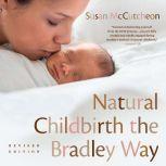 Natural Childbirth the Bradley Way Revised Edition, Susan McCutcheon