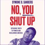 No, You Shut Up Speaking Truth to Power and Reclaiming America, Symone D. Sanders