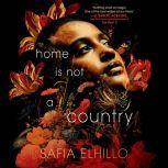 Home Is Not a Country, Safia Elhillo