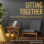 Sitting Together Essential Skills for Mindfulness-Based Psychotherapy, Thomas Pedulla