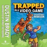 Trapped in a Video Game (Book 2) The Invisible Invasion, Dustin Brady