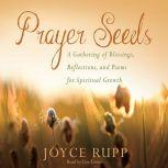 Prayer Seeds A Gathering of Blessings, Reflections, and Poems for Spiritual Growth, Joyce Rupp
