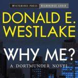 Why Me? A Dortmunder Novel, Donald E. Westlake