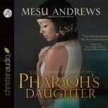 The Pharaoh's Daughter A Treasures of the Nile Novel, Mesu Andrews
