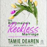 The Billionaire's Reckless Marriage, Tamie Dearen