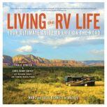 Living the RV Life Your Ultimate Guide to Life on the Road, Marc Bennett