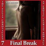 Final Break, An Erotic Lesbian Romance (The Ellis Chronicles - book 7), T.E. Robbens