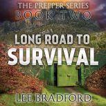 Long Road to Survival The Prepper Series Book Two, Lee Bradford