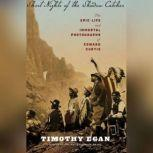 Short Nights of the Shadow Catcher The Epic Life and Immortal Photographs of Edward Curtis, Timothy Egan