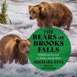 The Bears of Brooks Falls Wildlife and Survival on Alaska's Brooks River, Michael Fitz