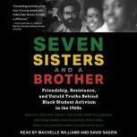Seven Sisters and a Brother Friendship, Resistance, and Untold Truths Behind Black Student Activism in the 1960s, Joyce Frisby Baynes